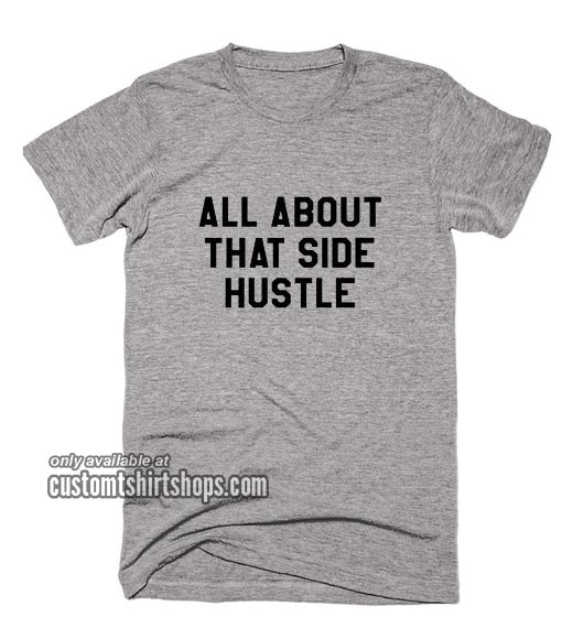 All About That Side Hustle T-Shirts