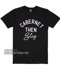 Cabernet Then Slay T-Shirt