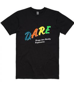 D.A.R.E. Drugs Are Really Expensive T-Shirt