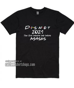 Disney 2021 The One Where We Wore Masks T-Shirt