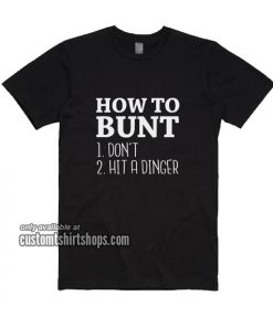How To Bunt Don't Or Hit A Dinger T-Shirts