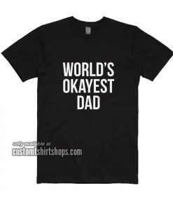 Mens Okayest Dad T-Shirt