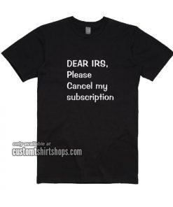 Please Cancel My Subcription T-Shirt