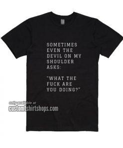 Sometimes Even The Devils On My Shoulder Asks T-Shirt