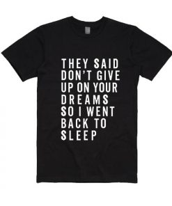 They Said Don't Give Up On Your Dreams T-Shirt