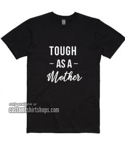Tough As A Mother T-Shirt