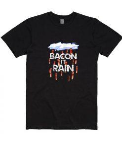 Bacon It Rain Parody T-Shirts