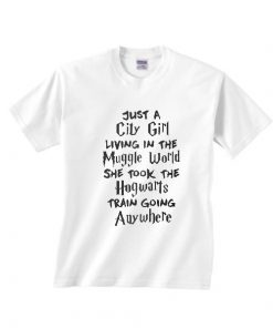 Just A City Girl Living In The Muggle world She Took The Hogwarts Train Going Anywhere T-Shirts