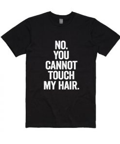 No you cannot touch my hair T-Shirts