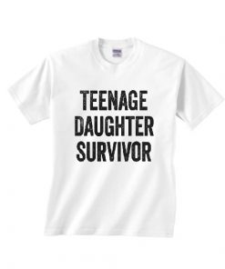 Teenage Daughter Survivor T-Shirts