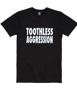 Toothless Aggression T-Shirts