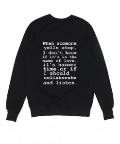 When Someone Yells Stop Sweatshirts