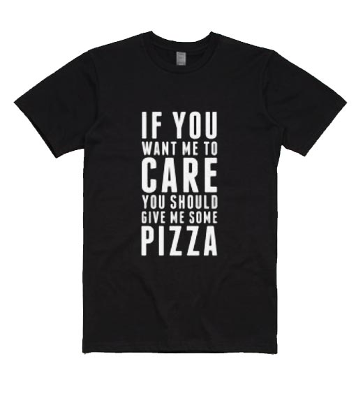 All I Care About Is Pizza Short Sleeve T-Shirts