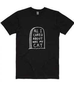 All I Cared About Was My Cat Short Sleeve T-Shirts
