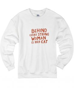Behind Every Strong Woman Is Her Cat Sweatshirts
