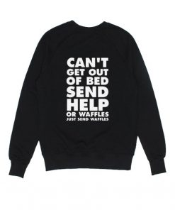Can't Get Out Of Bed Send Help Sweatshirts