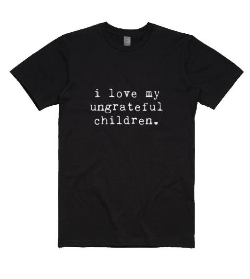I Love My Ungrateful Children Women's T-Shirts