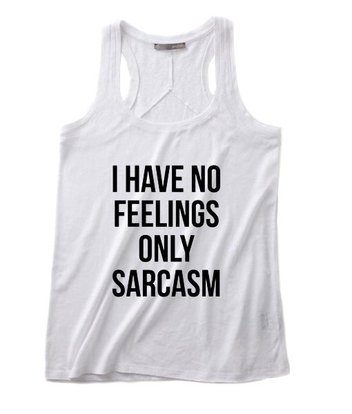 I have no feelings only sarcasm Tank top