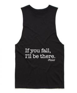 If you fall i'll be there Tank top