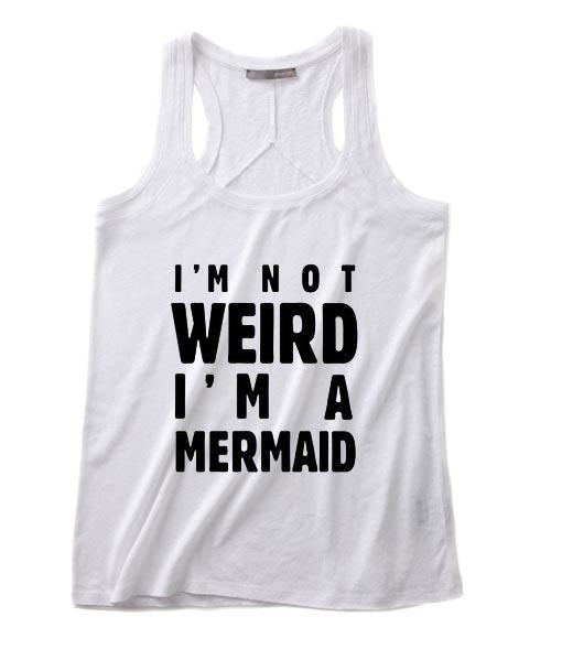 I'm Not Weird I'm A Mermaid Tank top