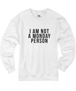 I'm Not a Monday Person Sweatshirts