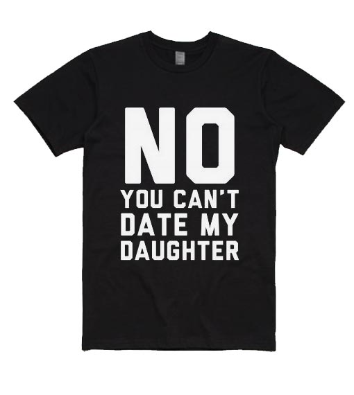 No You Can't Date My Daughter Short Sleeve T-Shirts