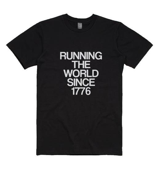 Running The World Since 1776 T-Shirts