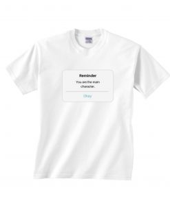 You Are The Main Character T-Shirts