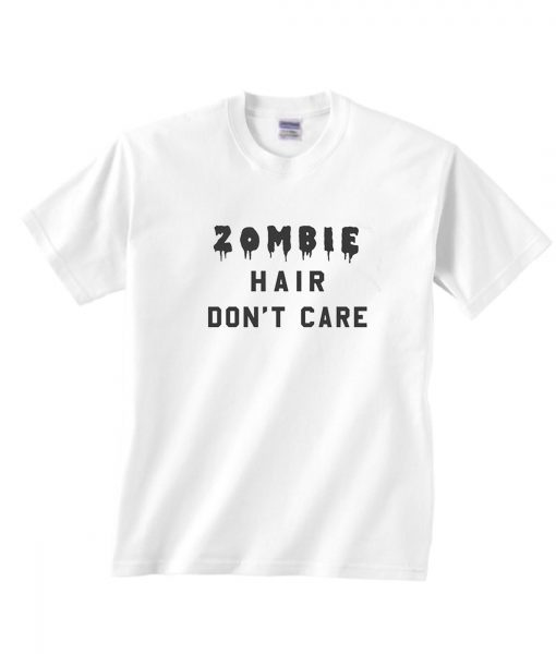 Zombie Hair Don't Care T-Shirts