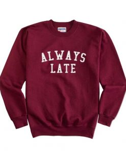 Always Late Sweatshirts