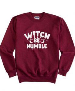 Halloween Witch Be Humble Sweatshirts