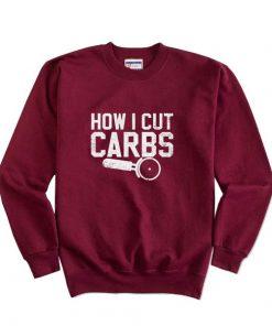 How I Cut Carbs Sweatshirts