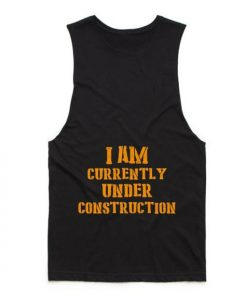 I Am Currently Under Construction Funny Tank top
