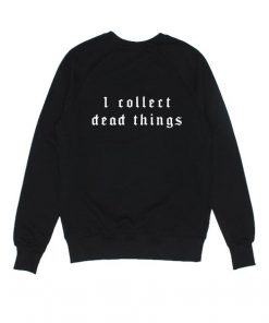 I Collect Dead Things Goth Sweatshirts