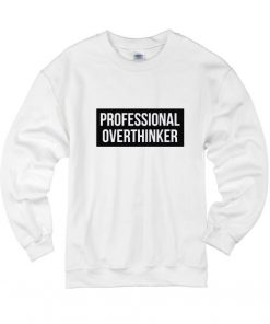 Professional overthinker Sweatshirts