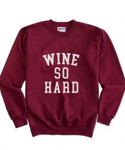 Wine So Hard Sweatshirts