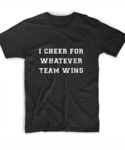 Funny I Cheer For Whatever Team Wins Short Sleeve Unisex T-Shirts