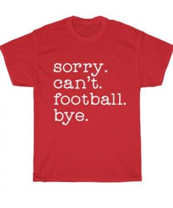 Sorry can't football bye Short Sleeve Unisex T-Shirts