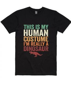 This is My Human Costume I'm Really A Dinosaur
