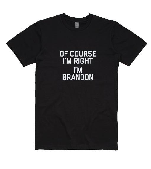 Of Course I'm Right I'm Brandon