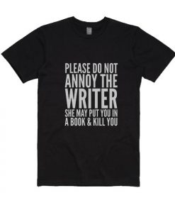 Please Do Not Annoy The Writer She May Put You In A Book And Kill You